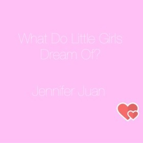 what-do-little-girls-dream-of-jennifer-juan